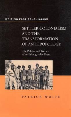 Settler Colonialism and the Transformation of Anthropology