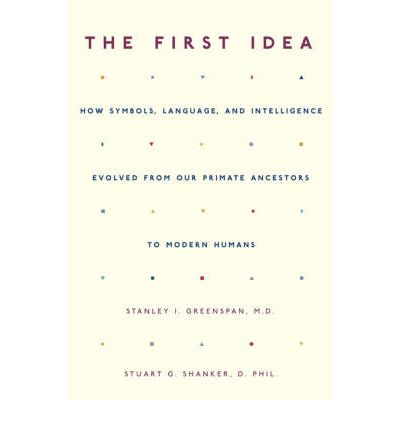 The First Idea : How Symbols, Language, and Intelligence Evolved from Our Primate Ancestors to Modern Humans