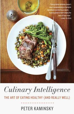 Culinary Intelligence : The Art of Eating Healthy (and Really Well)