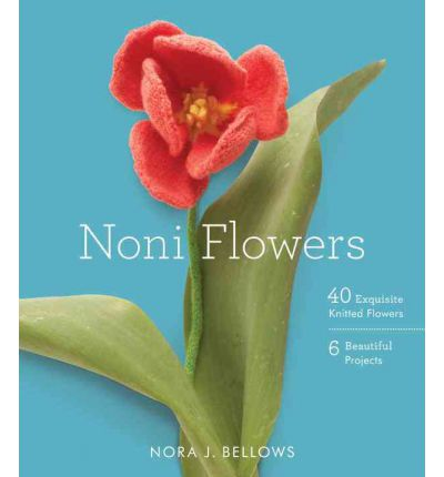 Noni Flowers : 40 Exquisite Knitted Flowers