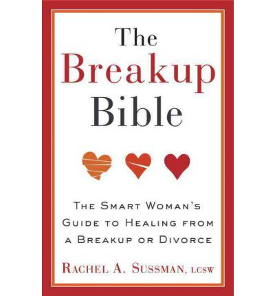 The Breakup Bible : The Smart Woman's Guide to Healing from a Breakup or Divorce