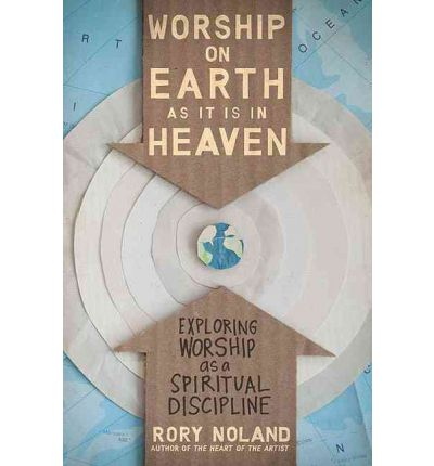 Worship on Earth as it is in Heaven : Exploring Worship as a Spiritual Discipline
