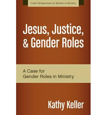 Jesus, Justice, and Gender Roles : A Case for Gender Roles in Ministry
