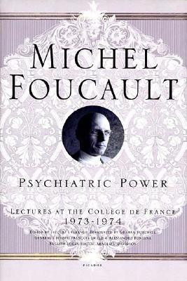 Psychiatric Power : Lectures at the College de France, 1973-1974