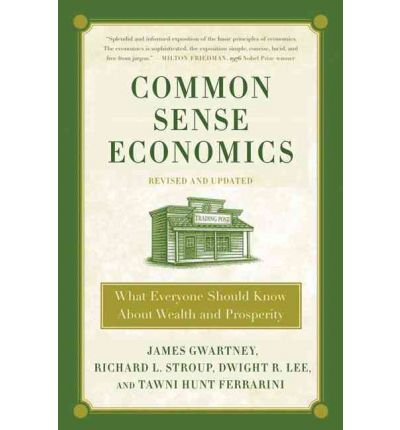 the common sense behind economics in common sense economics a book by james d gwartney Common sense economics what everyone should know about wealth and prosperity james d gwartney, richard l stroup, dwight r lee, and tawni hunt ferrarini.