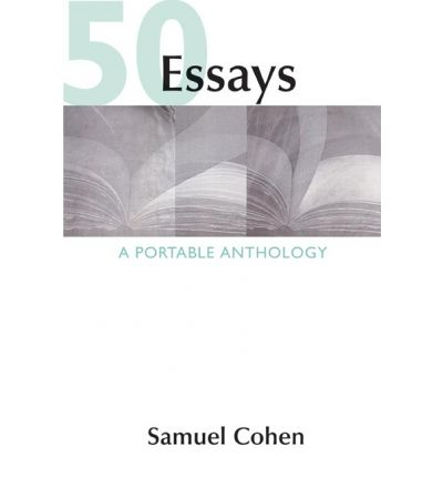 cohen samuel ed 50 essays a portable anthology 50 essays: a portable anthology 5th edition by samuel cohen and publisher bedford/st martin's save up to 80% by choosing the etextbook option for isbn: 9781319091453, 1319091458.