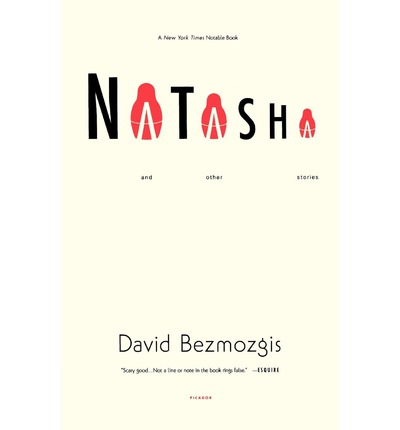 natasha by david bezmozgiz A long day at the chocolate bar factory james wood 'natasha' and other stories by david bezmozgis cape, 147 pp, £1099, august 2004, isbn 0 224 07125 4.