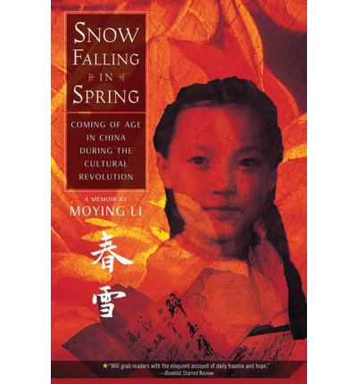 Snow Falling in Spring : Coming of Age in China During the Cultural Revolution