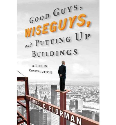 Good Guys, Wise Guys, and Putting Up Buildings : A Life in Construction