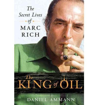 The King of Oil : The Secret Lives of Marc Rich