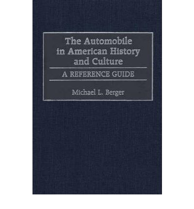 The Automobile in American History and Culture : A Reference Guide