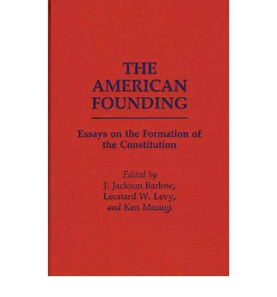 The American Founding: Essays on the Forma...