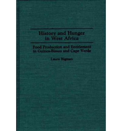 History and Hunger in West Africa : Food Production and Entitlement in Guinea-Bissau and Cape Verde