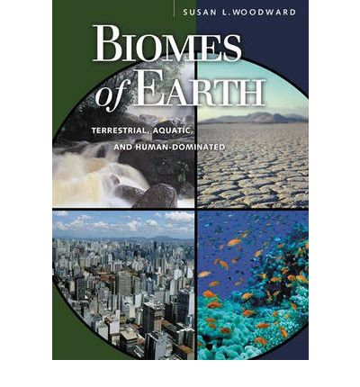 Biomes of Earth : Terrestrial, Aquatic, and Human Dominated