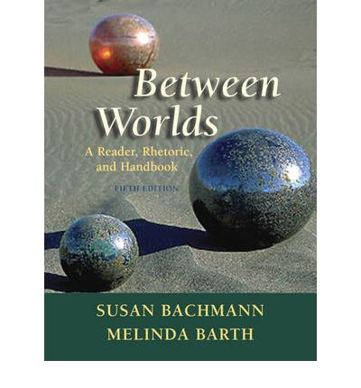 Between worlds a reader rhetoric and handbook