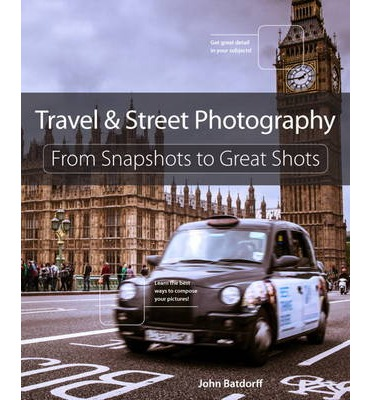 Travel and Street Photography : From Snapshots to Great Shots