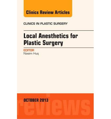 Local Anesthesia for Plastic Surgery, an Issue of Clinics in Plastic Surgery