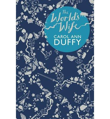 world s wife duffy What carol ann duffy has done with the world's wife is give voice to the unsung wives of famous husbands of history and literature these wives have lived unappreciated and without credit in the shadows of their husbands until duffy told their stories.