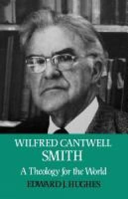 Wilfred Cantwell Smith : A Theology for the World