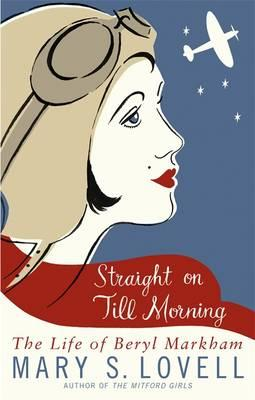 Straight on Till Morning : The Life of Beryl Markham