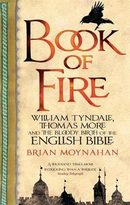 Book of Fire : William Tyndale, Thomas More and the Bloody Birth of the English Bible
