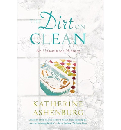 The Dirt on Clean : An Unsanitized History