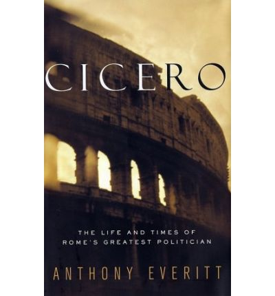 Cicero: Life and Times of Rome's Gr