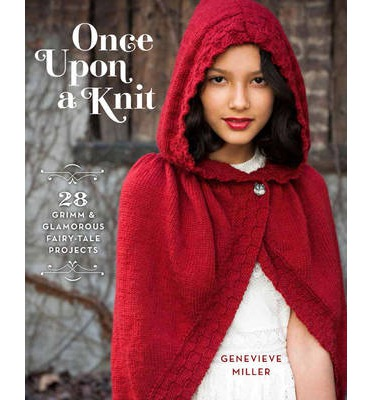 Once upon a knit: Grimm and Glamorous Projects