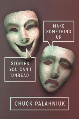 Make Something Up: Stories You Can't Unread