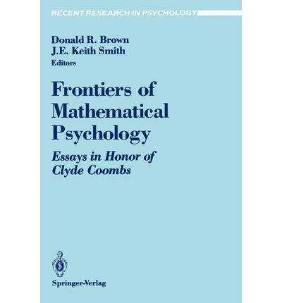 Frontiers of Mathematical Psychology : Essays in Honor of Clyde Coombs