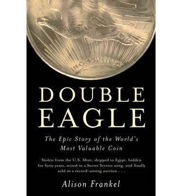Kostenlose Hörbuch-Downloads von Double Eagle : The Epic Story of the Worlds Most Valuable Coin by Alison Frankel ePub