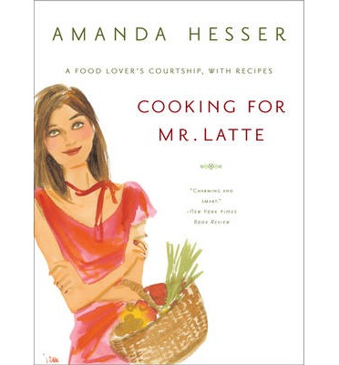 Cooking for Mr Latte: A Food Lover's Courtship, with Recipes