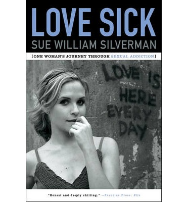 Love Sick : One Woman's Journey Through Sexual Addiction