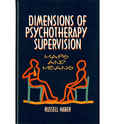 Dimensions of Psychotherapy Supervision : Maps and Means