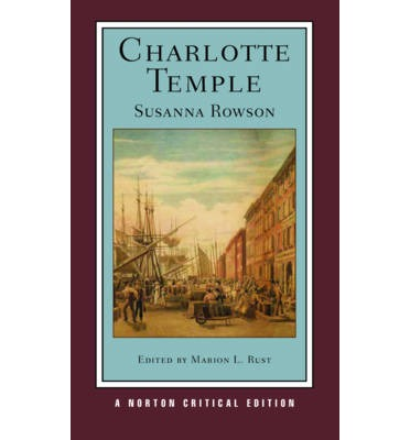 an analysis of charlotte temple a novel by susanna rowson Susanna rowson, charlotte temple charlotte temple by susanna rowson my rating: 2 of 5 stars often called america's first bestseller, charlotte temple (1791) is a short didactic novel of.