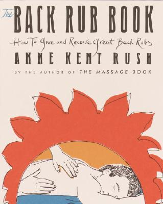 The Back Rub Book : How to Give and Receive Great Back Rubs