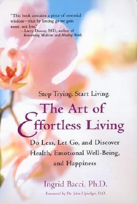 The Art of Effortless Living : Discover Health, Emotional Well-Being, and Happiness
