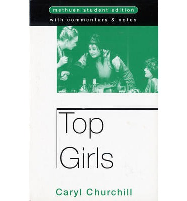 "top girls by caryl churchill Caryl churchill's ""top girls"" opened in a well-acted revival directed with intelligence and sensitivity by james macdonald."