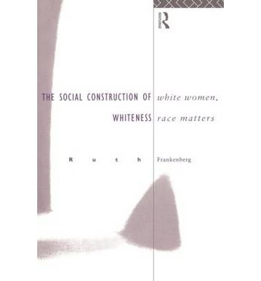 ruth frankenberg white women race matters introduction Erica chito childs introduction  relationships and societal responses,  with black women dating white men to the chagrin of black  reparations (2000)  ruth frankenberg, white women, race matters: the social construction of.