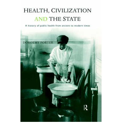 Health, Civilization and the State : History of Public Health from Ancient to Modern Times