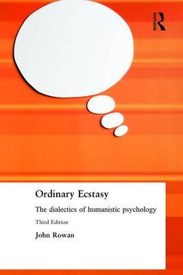 Ordinary Ecstasy : The Dialectics of Humanistic Psychology