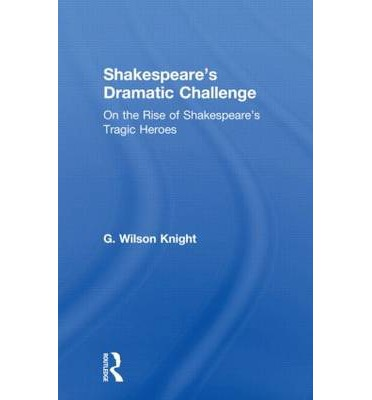 Shakespeares Dramatic Chall: On the Rise of Shakespeare's Tragic Heroes Volume 8