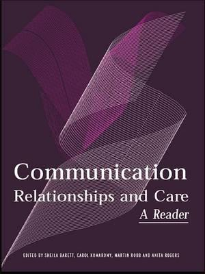 Communication, Relationships and Care : A Reader