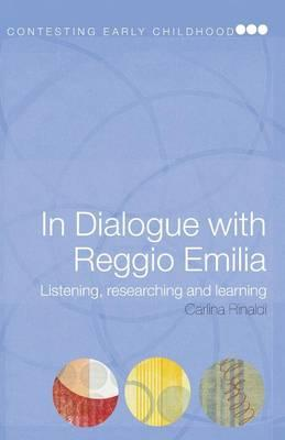 In Dialogue with Reggio Emilia : Listening, Researching, and Learning