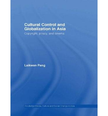 Cultural Control and Globalization in Asia : Piracy and Copyright in Asian Cinema