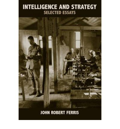 intelligence strategy selected essays General and current intelligence issues john robert ferris intelligence and strategy: selected essays (london: routledge, 2005), 395 pp, endnotes, bibliography, index what good is intelligence how does intelligence input to diplomatic decisions and military actions correlate with the outcomes.