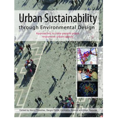 Urban Sustainability Through Environmental Design : Approaches to Time-people-place Responsive Urban Spaces