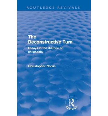 the deconstructive turn essays in the rhetoric of philosophy The deconstructive turn : essays in the rhetoric of philosophy christopher norris (university paperbacks, 844) routledge, 1989: pbk.
