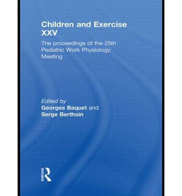 Children and Exercise XXV : The Proceedings of the 25th Pediatric Work Physiology Meeting