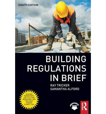 Building regulations in brief ray tricker 9780415721714 for Construction rules and regulations